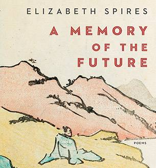 A Memory of the Future by Elizabeth Spires